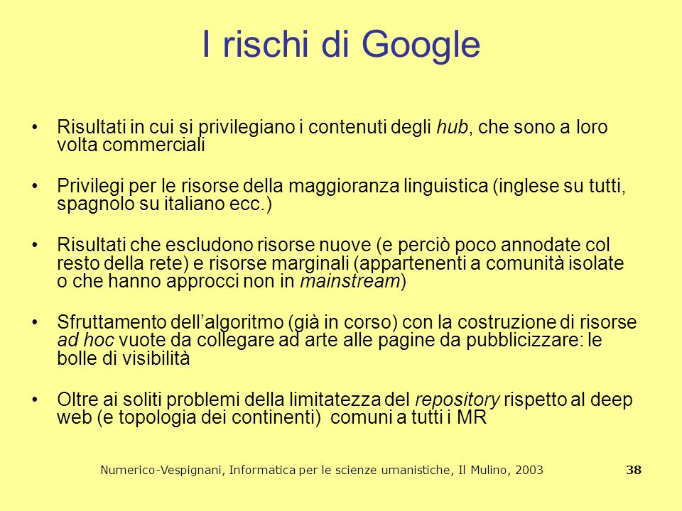 Numerico-Vespignani, Informatica per le scienze umanistiche, Il Mulino, 2003 38 I rischi di Google Risultati in cui si privilegiano i contenuti degli