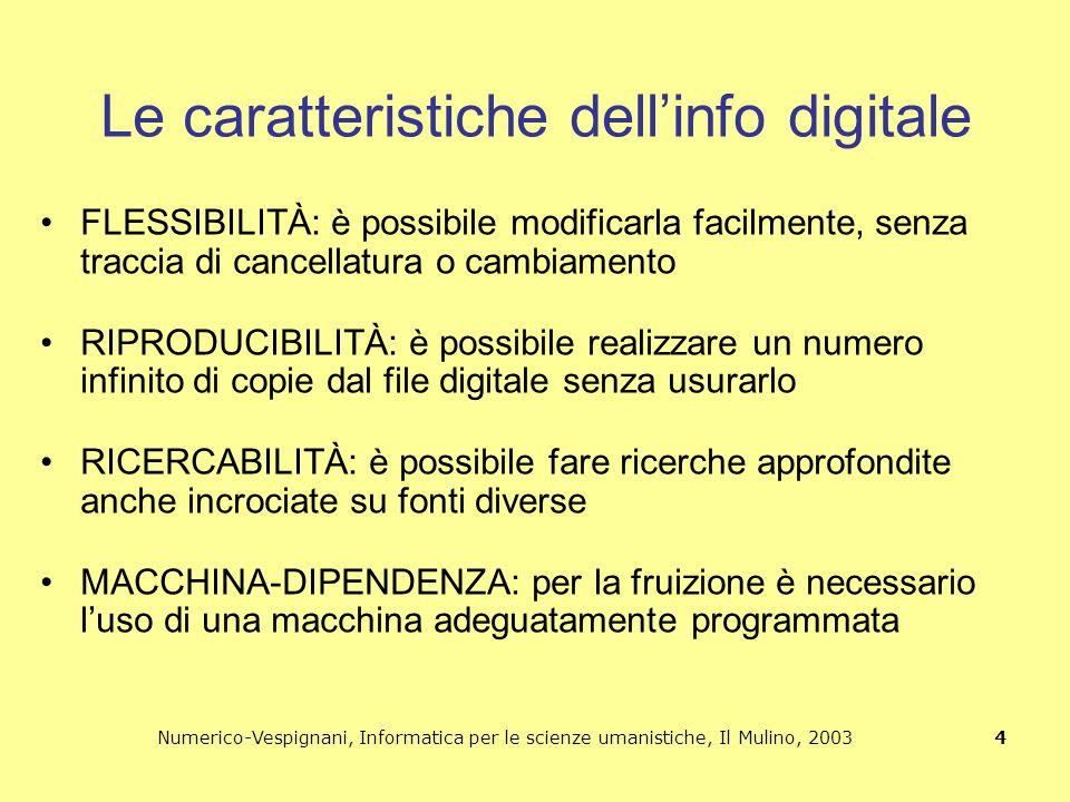 Numerico-Vespignani, Informatica per le scienze umanistiche, Il Mulino, 2003 4 Le caratteristiche dell'info digitale FLESSIBILITÀ: è possibile modific