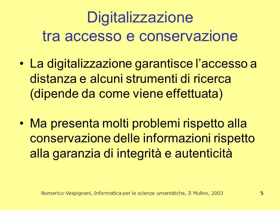 Numerico-Vespignani, Informatica per le scienze umanistiche, Il Mulino, 2003 5 Digitalizzazione tra accesso e conservazione La digitalizzazione garant