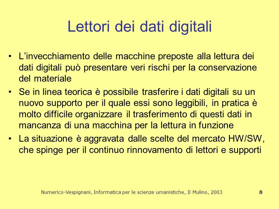 Numerico-Vespignani, Informatica per le scienze umanistiche, Il Mulino, 2003 8 Lettori dei dati digitali L'invecchiamento delle macchine preposte alla