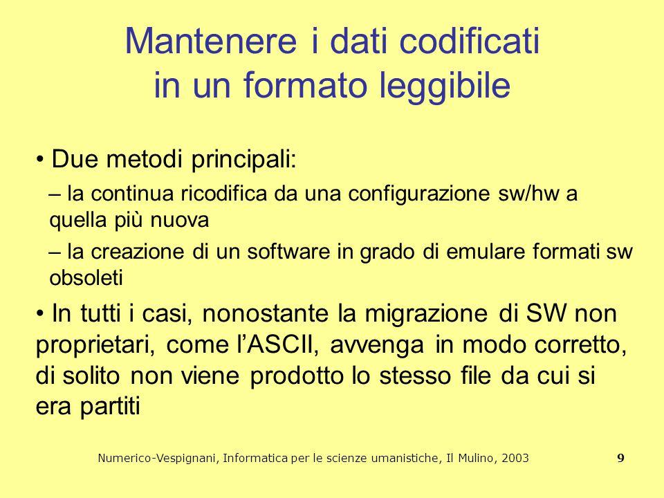 Numerico-Vespignani, Informatica per le scienze umanistiche, Il Mulino, 2003 9 Mantenere i dati codificati in un formato leggibile Due metodi principa