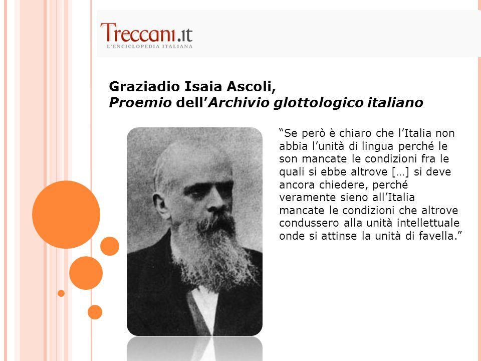 """""""Se però è chiaro che l'Italia non abbia l'unità di lingua perché le son mancate le condizioni fra le quali si ebbe altrove […] si deve ancora chieder"""