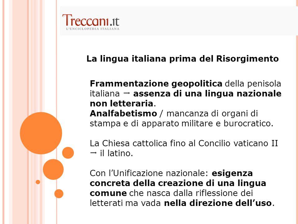 Frammentazione geopolitica della penisola italiana  assenza di una lingua nazionale non letteraria. Analfabetismo / mancanza di organi di stampa e di
