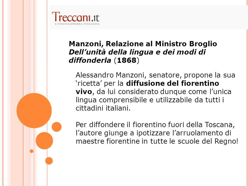 Alessandro Manzoni, senatore, propone la sua 'ricetta' per la diffusione del fiorentino vivo, da lui considerato dunque come l'unica lingua comprensibile e utilizzabile da tutti i cittadini italiani.