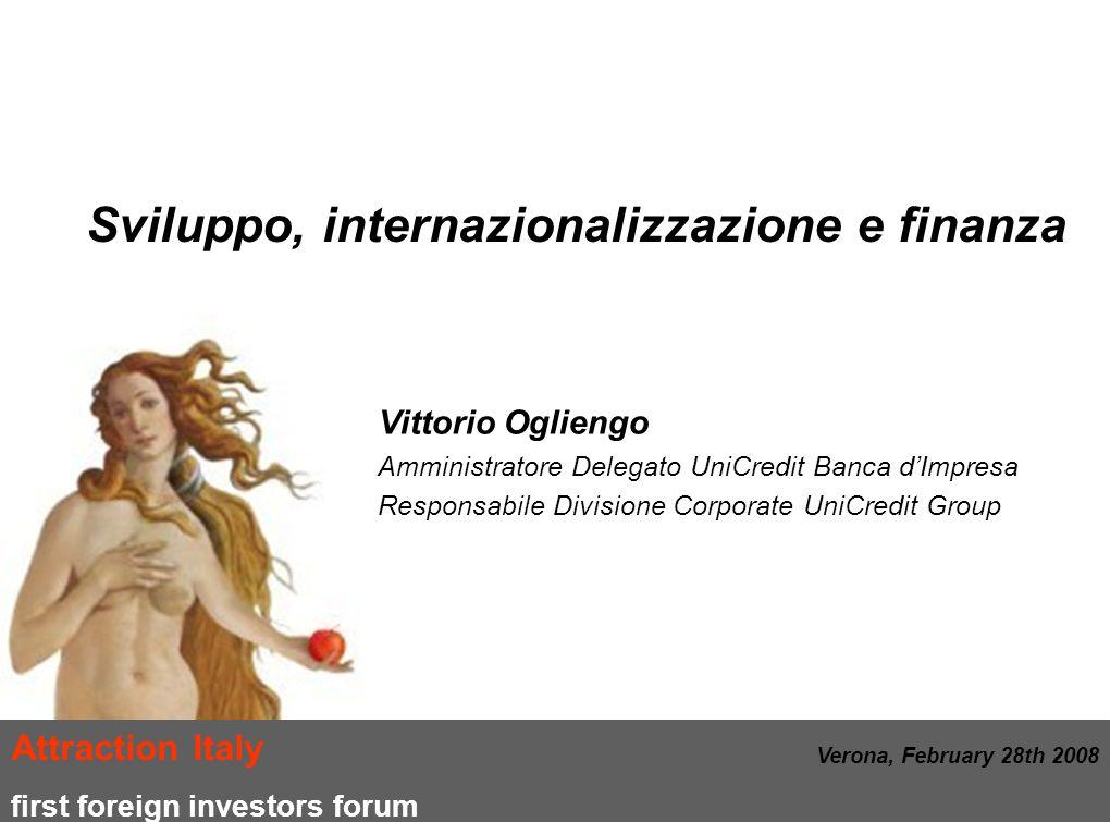 Attraction Italy first foreign investors forum Sviluppo, internazionalizzazione e finanza Vittorio Ogliengo Amministratore Delegato UniCredit Banca d'