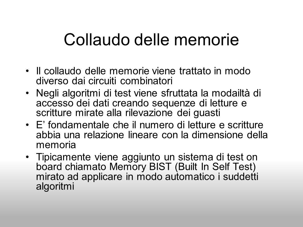 Collaudo delle memorie Il collaudo delle memorie viene trattato in modo diverso dai circuiti combinatori Negli algoritmi di test viene sfruttata la mo