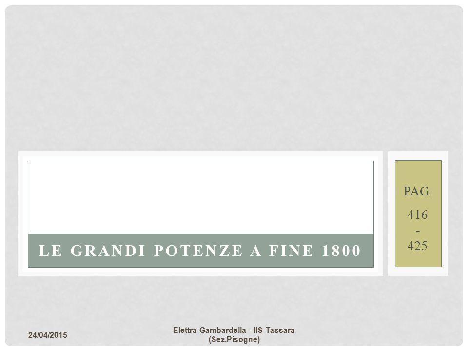 24/04/2015 Elettra Gambardella - IIS Tassara (Sez.Pisogne) PAG. 416 - 425 LE GRANDI POTENZE A FINE 1800