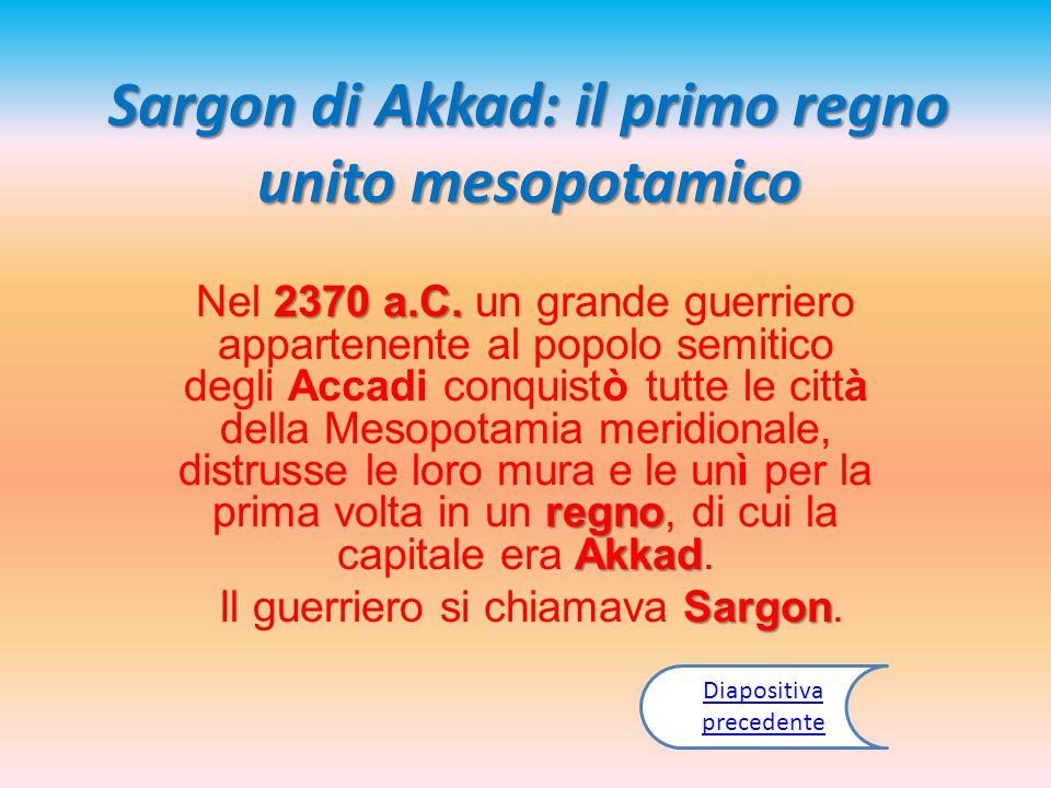 Sargon di Akkad: il primo regno unito mesopotamico 2370 a.C. regno Akkad Nel 2370 a.C. un grande guerriero appartenente al popolo semitico degli Accad