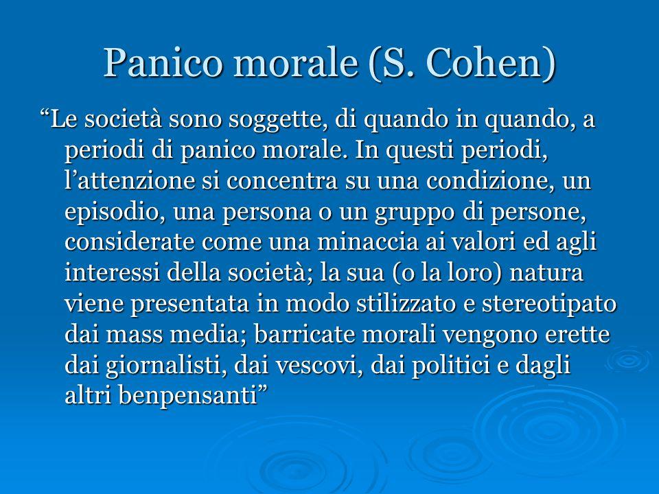 """Panico morale (S. Cohen) """"Le società sono soggette, di quando in quando, a periodi di panico morale. In questi periodi, l'attenzione si concentra su u"""