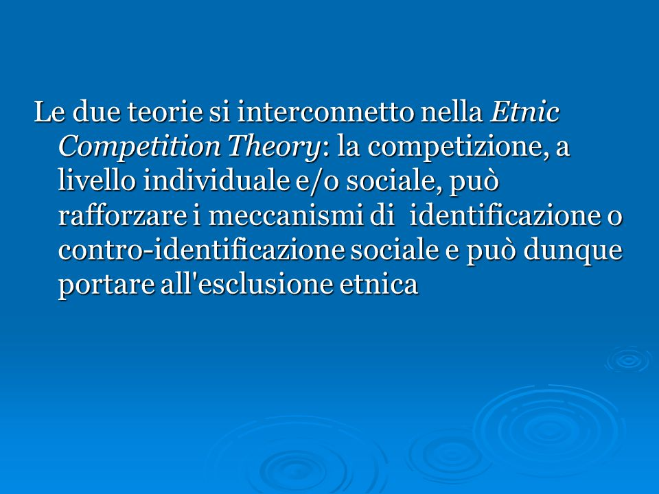 Le due teorie si interconnetto nella Etnic Competition Theory: la competizione, a livello individuale e/o sociale, può rafforzare i meccanismi di iden