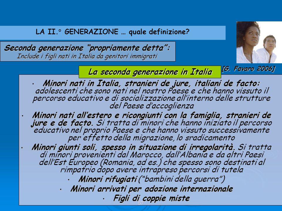 """57 Seconda generazione """"propriamente detta"""": Include i figli nati in Italia da genitori immigrati LA II.° GENERAZIONE … quale definizione? Minori nati"""