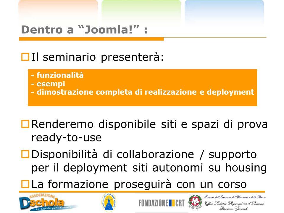 """Dentro a """"Joomla!"""" :  Il seminario presenterà:  Renderemo disponibile siti e spazi di prova ready-to-use  Disponibilità di collaborazione / support"""