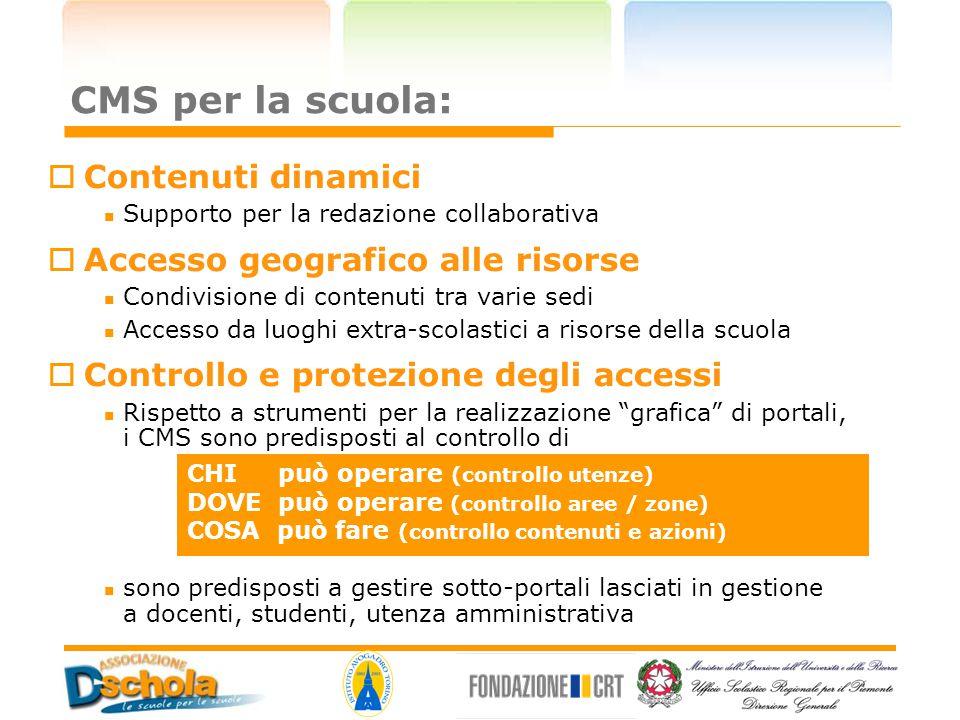 CMS per la scuola:  Contenuti dinamici Supporto per la redazione collaborativa  Accesso geografico alle risorse Condivisione di contenuti tra varie
