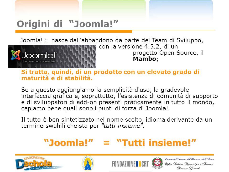 """Origini di """"Joomla!"""" Joomla! : nasce dall'abbandono da parte del Team di Sviluppo, con la versione 4.5.2, di un altroprogetto Open Source, il pluri-pr"""