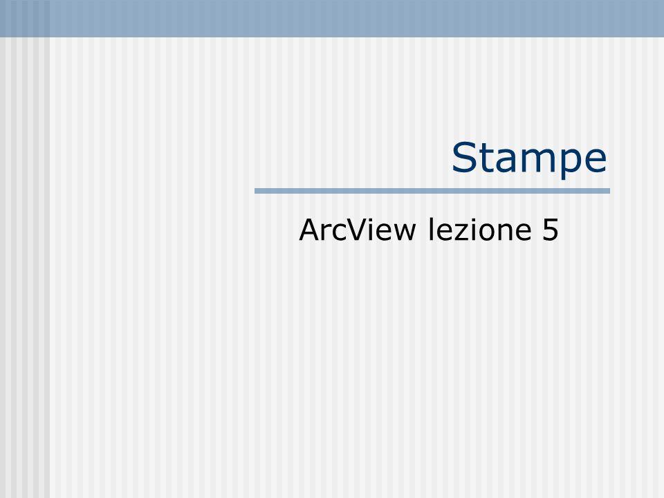 Stampe ArcView lezione 5