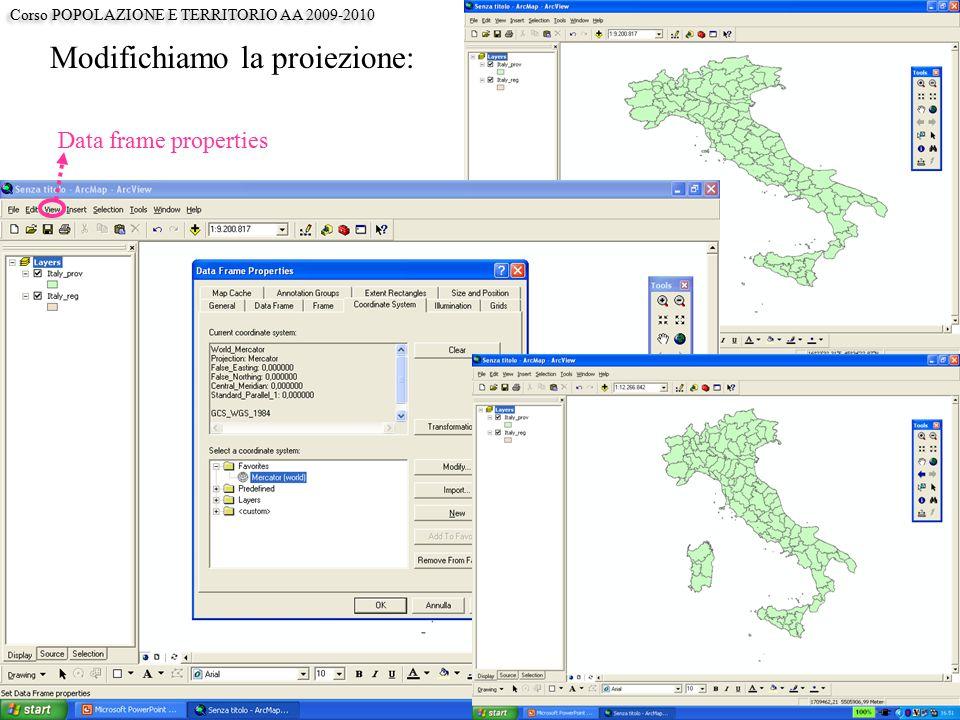 Modifichiamo la proiezione: Data frame properties Corso POPOLAZIONE E TERRITORIO AA 2009-2010