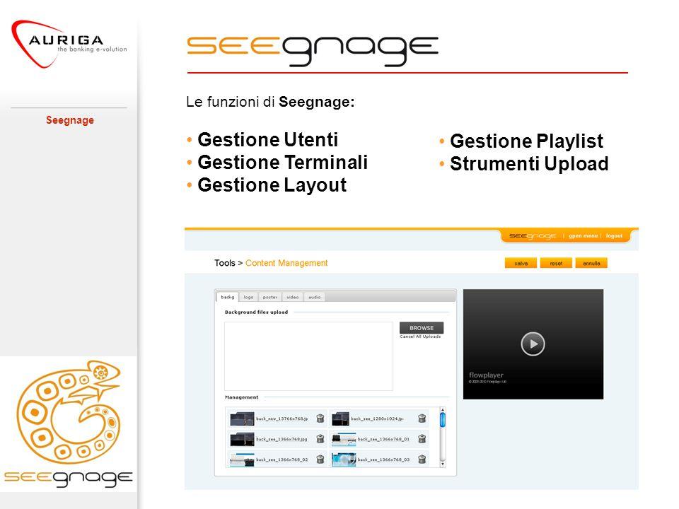 Seegnage Le funzioni di Seegnage: Gestione Utenti Gestione Terminali Gestione Layout Gestione Playlist Strumenti Upload
