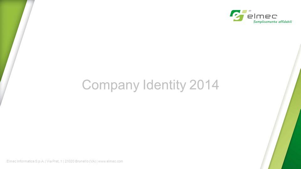 Company Identity 2014 Elmec Informatica S.p.A. | Via Pret, 1 | 21020 Brunello (VA) | www.elmec.com