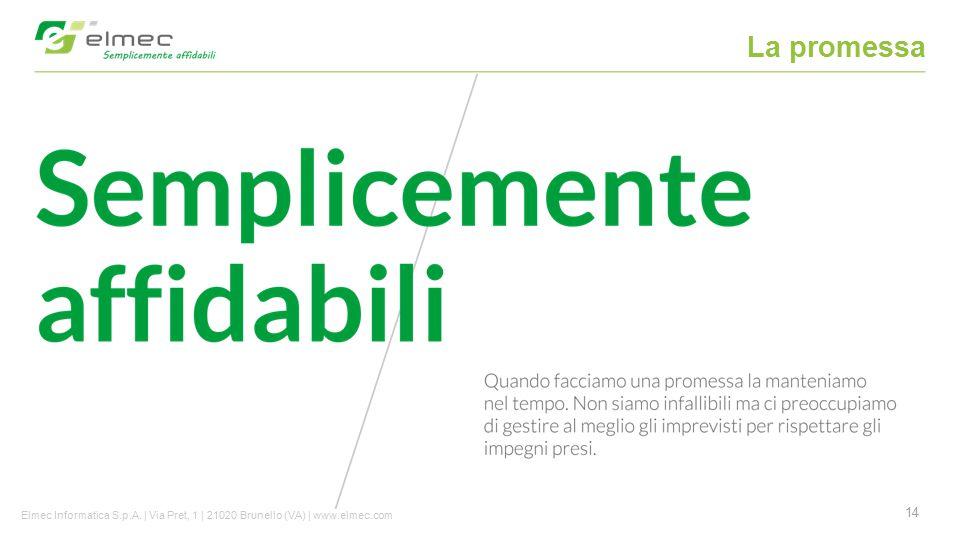 14 La promessa Elmec Informatica S.p.A. | Via Pret, 1 | 21020 Brunello (VA) | www.elmec.com