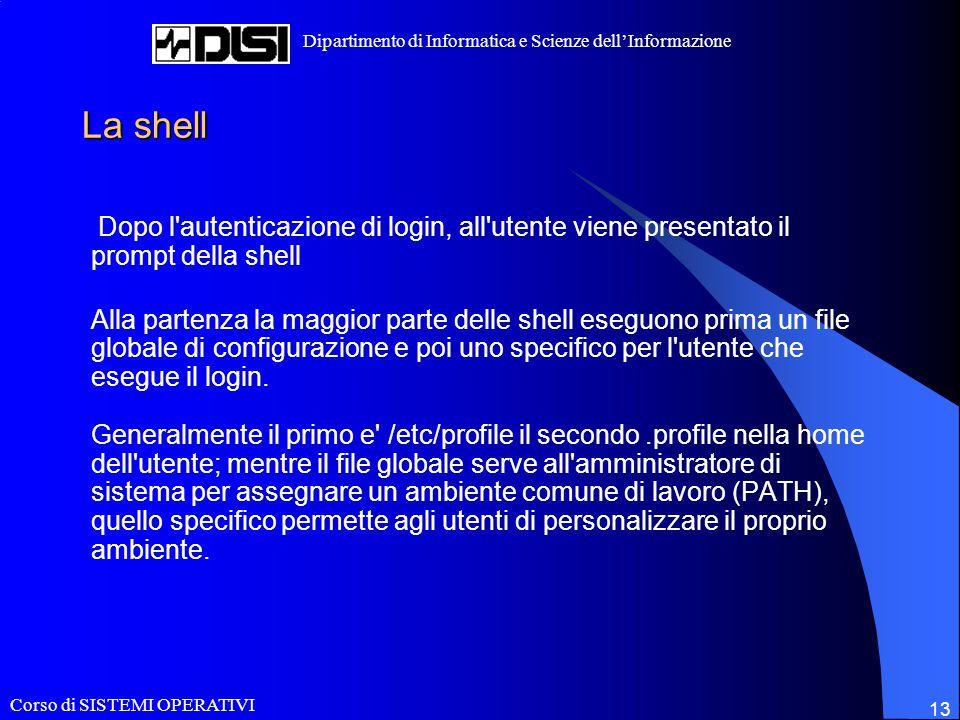 Corso di SISTEMI OPERATIVI Dipartimento di Informatica e Scienze dell'Informazione 13 La shell Dopo l'autenticazione di login, all'utente viene presen