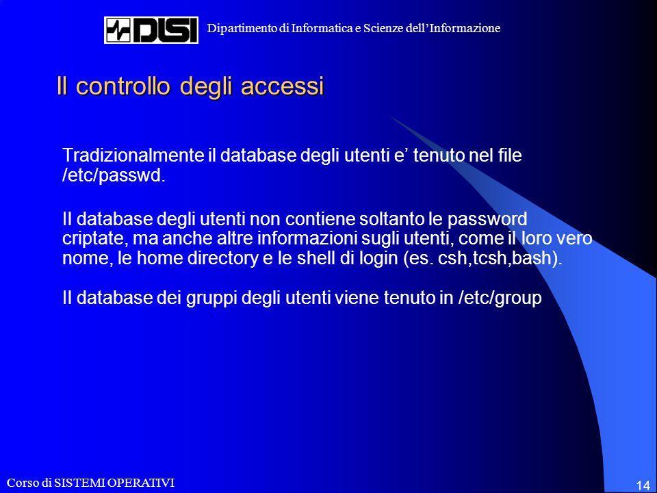 Corso di SISTEMI OPERATIVI Dipartimento di Informatica e Scienze dell'Informazione 14 Il controllo degli accessi Tradizionalmente il database degli ut