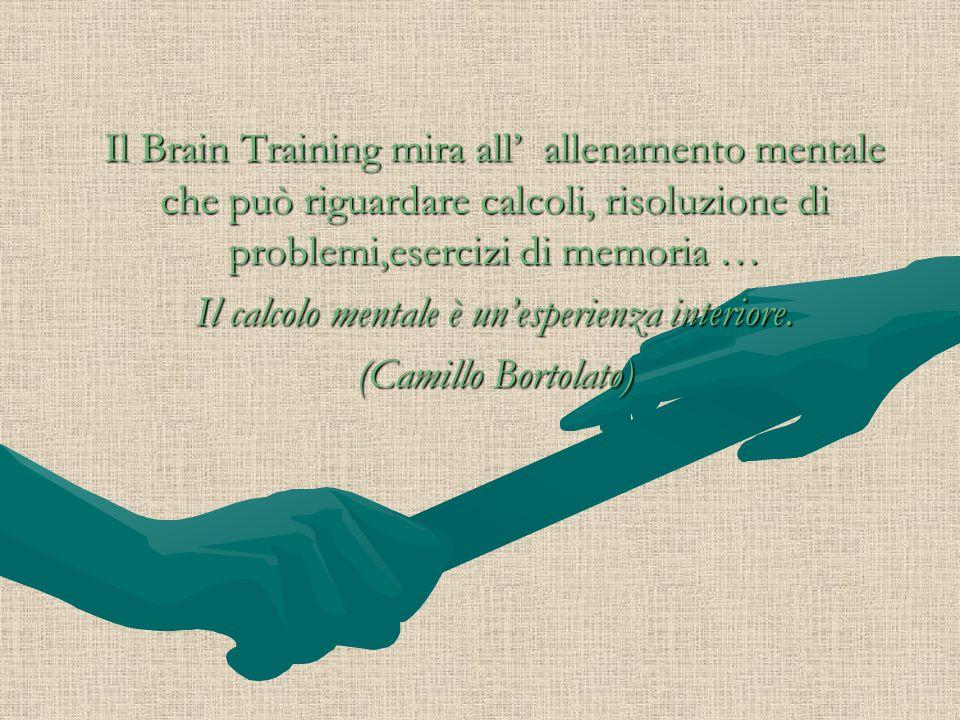 Il Brain Training mira all' allenamento mentale che può riguardare calcoli, risoluzione di problemi,esercizi di memoria … Il calcolo mentale è un'espe