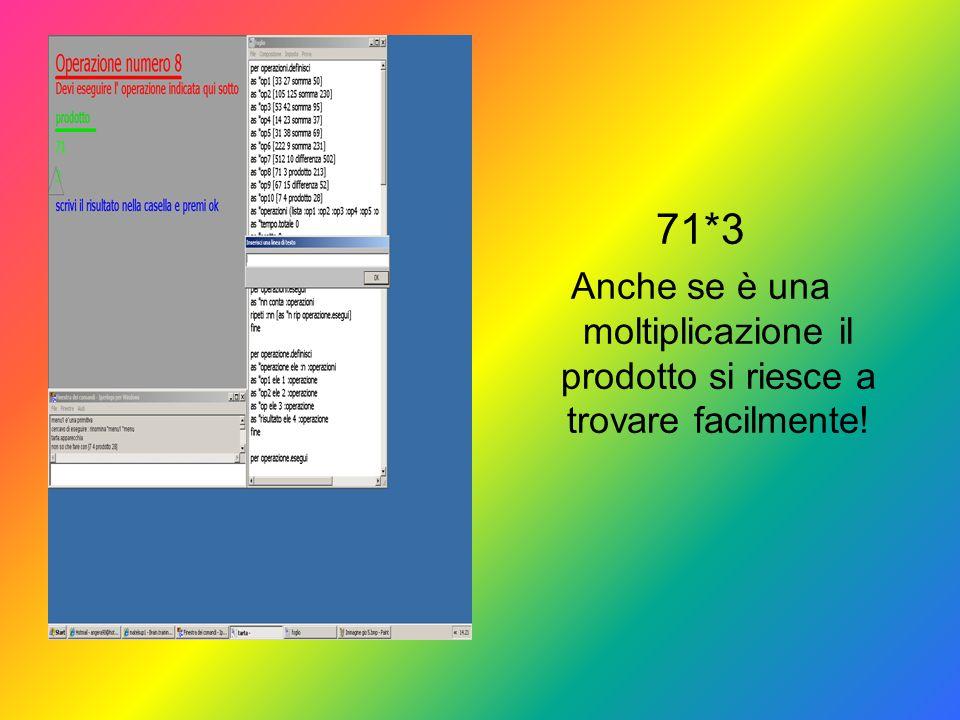 71*3 Anche se è una moltiplicazione il prodotto si riesce a trovare facilmente!