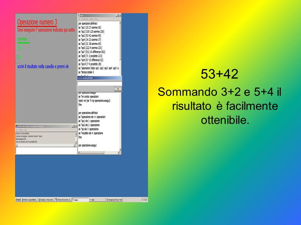 53+42 Sommando 3+2 e 5+4 il risultato è facilmente ottenibile.