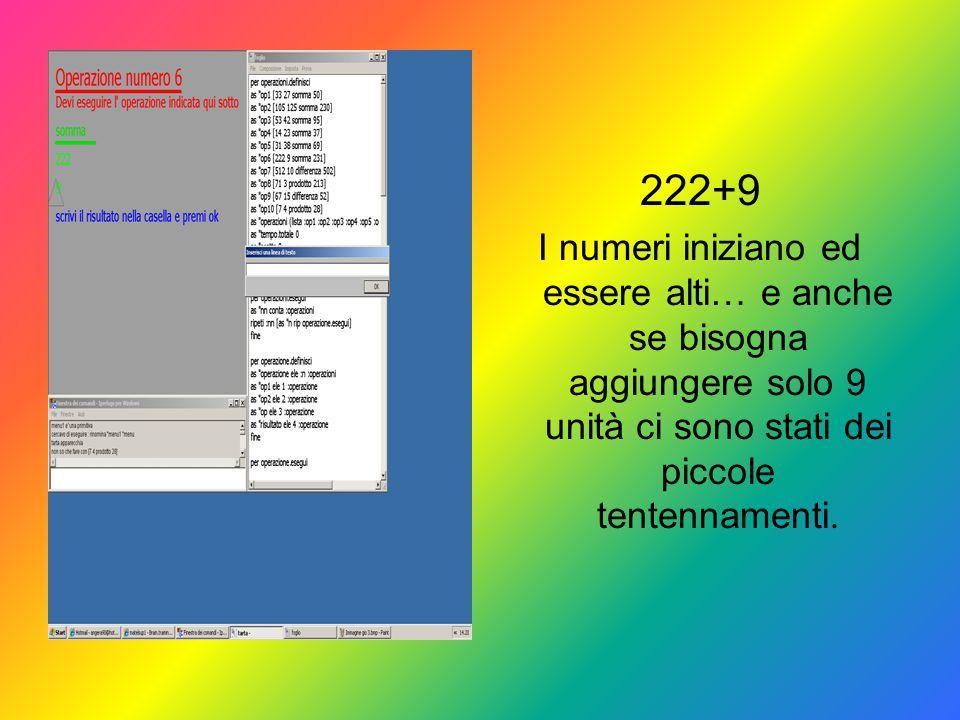222+9 I numeri iniziano ed essere alti… e anche se bisogna aggiungere solo 9 unità ci sono stati dei piccole tentennamenti.