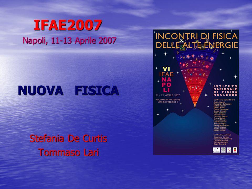 IFAE2007 IFAE2007 Napoli, 11-13 Aprile 2007 Napoli, 11-13 Aprile 2007 NUOVA FISICA Stefania De Curtis Tommaso Lari