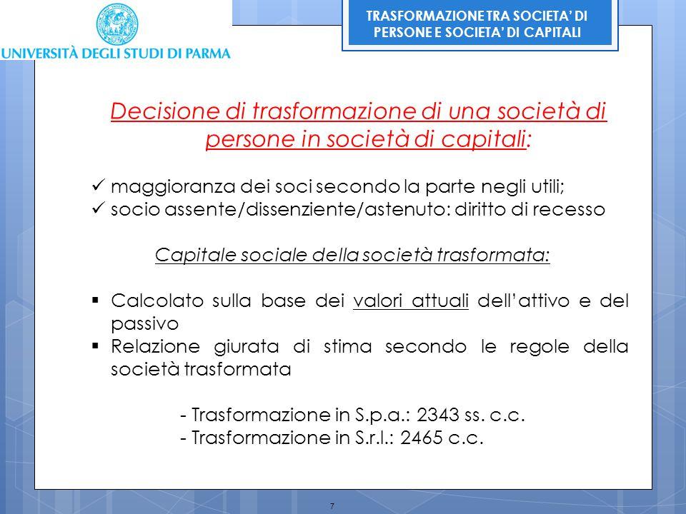 7 TRASFORMAZIONE TRA SOCIETA' DI PERSONE E SOCIETA' DI CAPITALI Decisione di trasformazione di una società di persone in società di capitali: maggiora