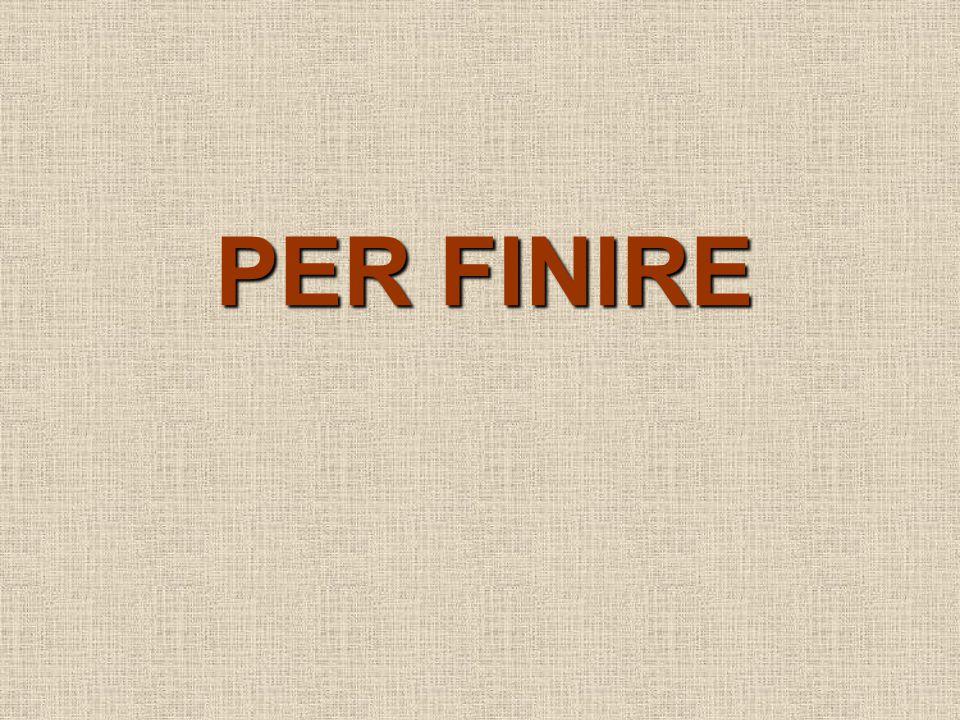 PER FINIRE