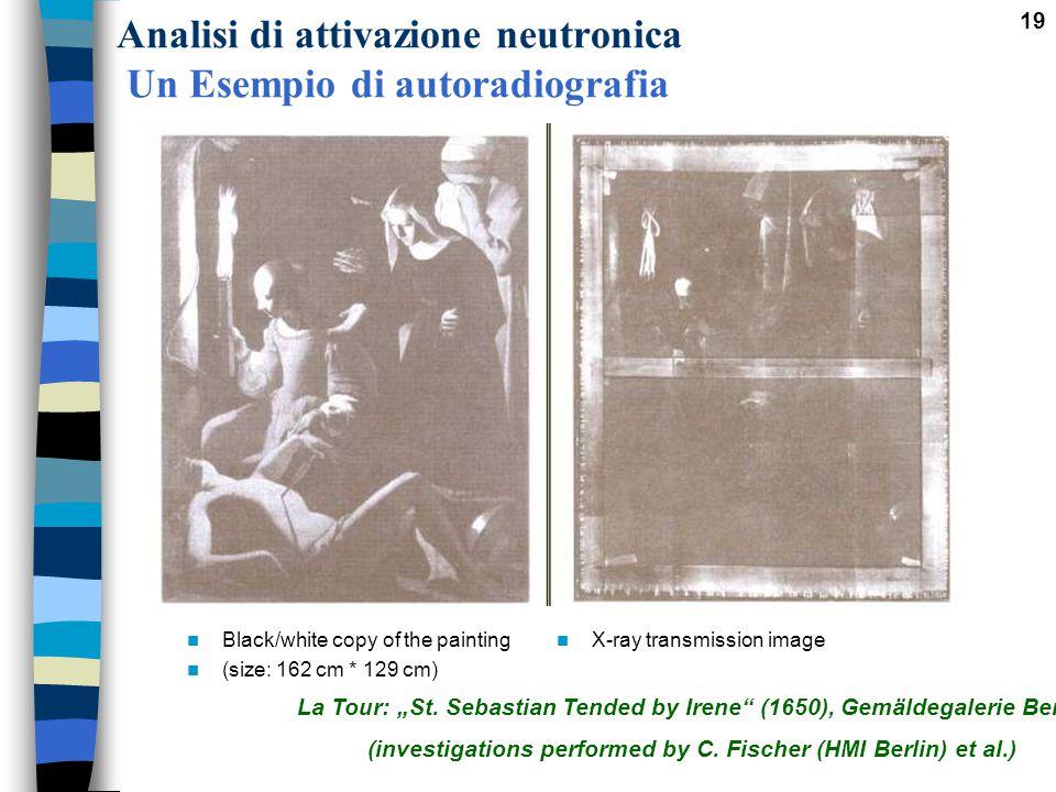 """19 Analisi di attivazione neutronica Un Esempio di autoradiografia La Tour: """"St. Sebastian Tended by Irene"""" (1650), Gemäldegalerie Berlin (investigati"""