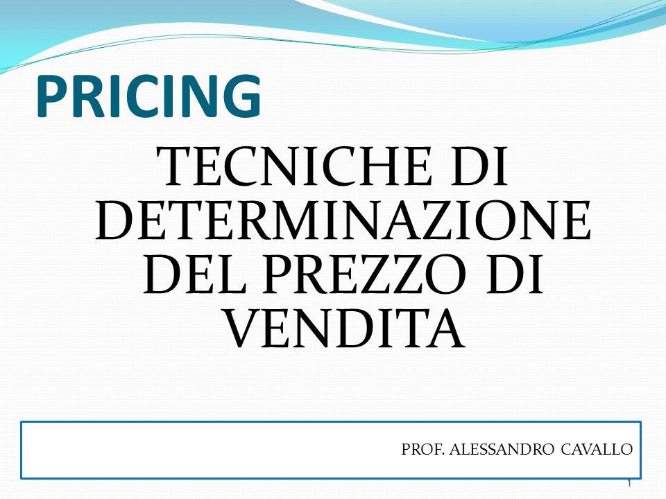 PRICING TECNICHE DI DETERMINAZIONE DEL PREZZO DI VENDITA PROF. ALESSANDRO CAVALLO 1