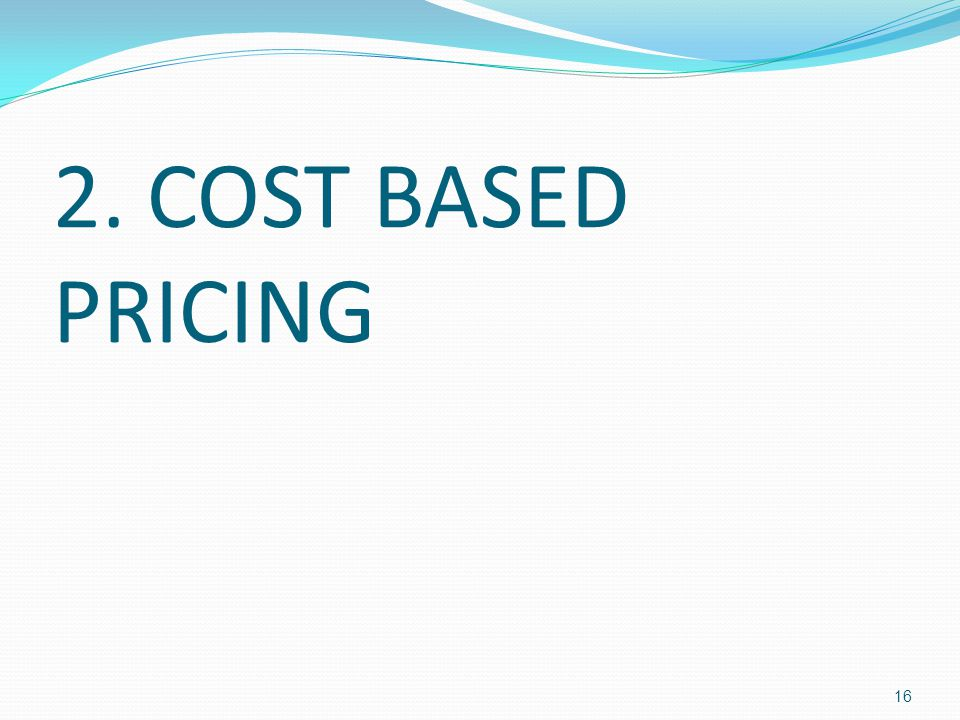 2. COST BASED PRICING 16
