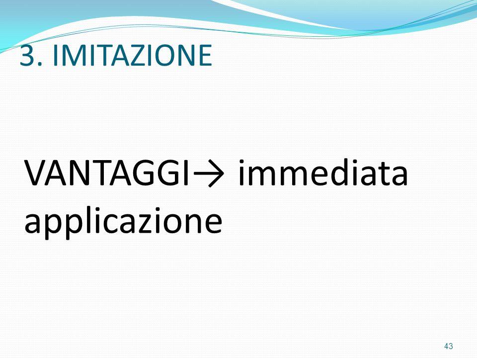 3. IMITAZIONE VANTAGGI→ immediata applicazione 43