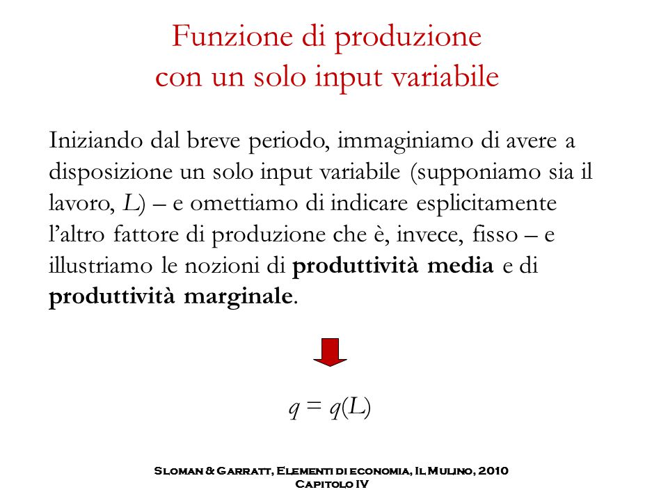 Produttività media e produttività marginale Per produttività media intendiamo il rapporto tra la quantità di prodotto ottenuta e la quantità del fattore produttivo variabile impiegata.