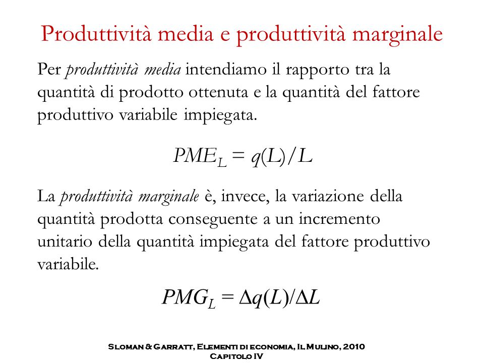 Produttività media e produttività marginale Per produttività media intendiamo il rapporto tra la quantità di prodotto ottenuta e la quantità del fatto