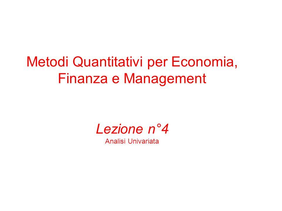 Metodi Quantitativi per Economia, Finanza e Management Lezione n°4 Analisi Univariata