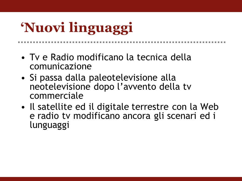 'Nuovi linguaggi Tv e Radio modificano la tecnica della comunicazione Si passa dalla paleotelevisione alla neotelevisione dopo l'avvento della tv commerciale Il satellite ed il digitale terrestre con la Web e radio tv modificano ancora gli scenari ed i lunguaggi