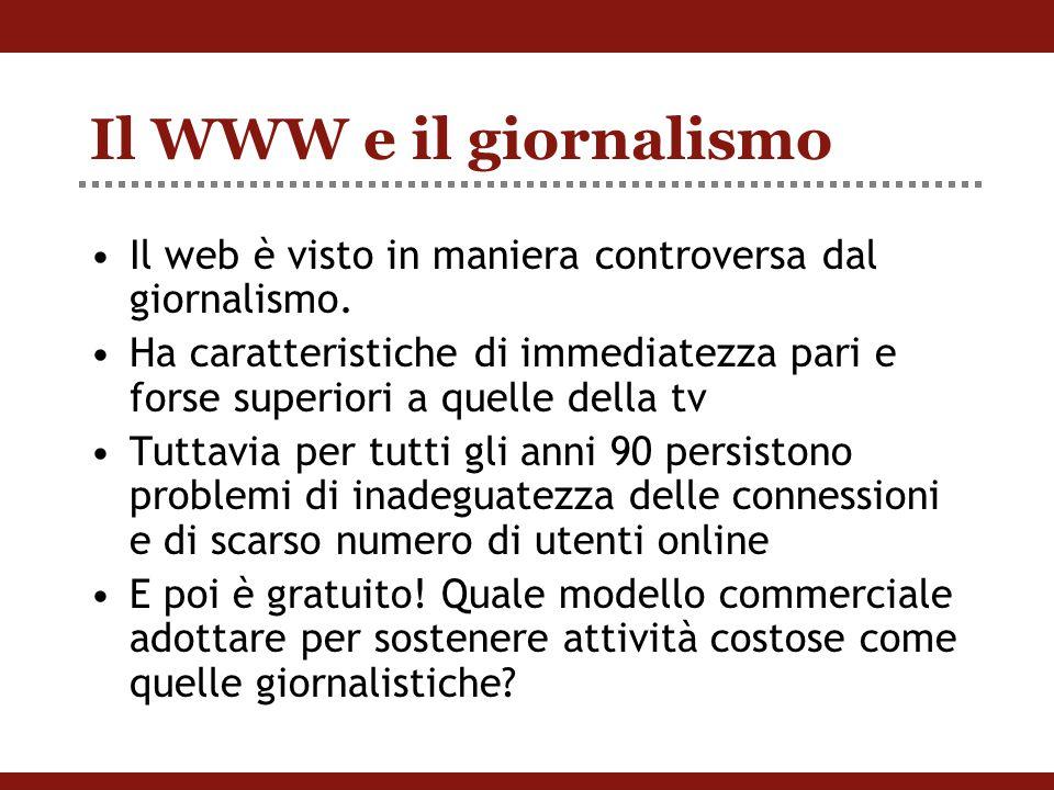 Il WWW e il giornalismo Il web è visto in maniera controversa dal giornalismo.