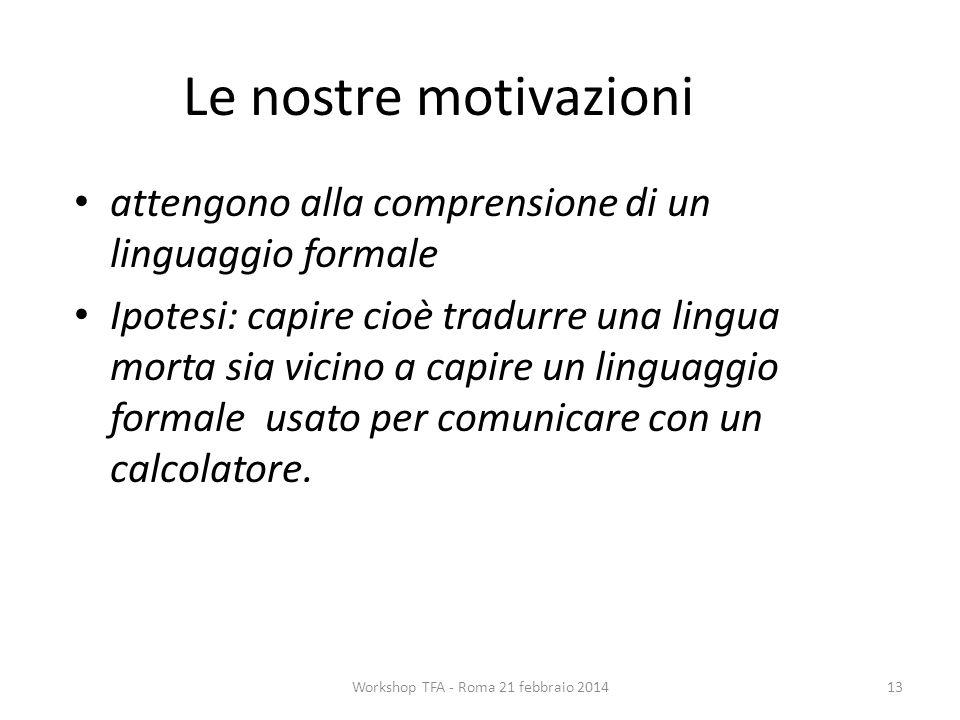 Le nostre motivazioni attengono alla comprensione di un linguaggio formale Ipotesi: capire cioè tradurre una lingua morta sia vicino a capire un linguaggio formale usato per comunicare con un calcolatore.