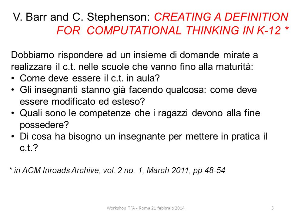 V. Barr and C. Stephenson: CREATING A DEFINITION FOR COMPUTATIONAL THINKING IN K-12 * Dobbiamo rispondere ad un insieme di domande mirate a realizzare