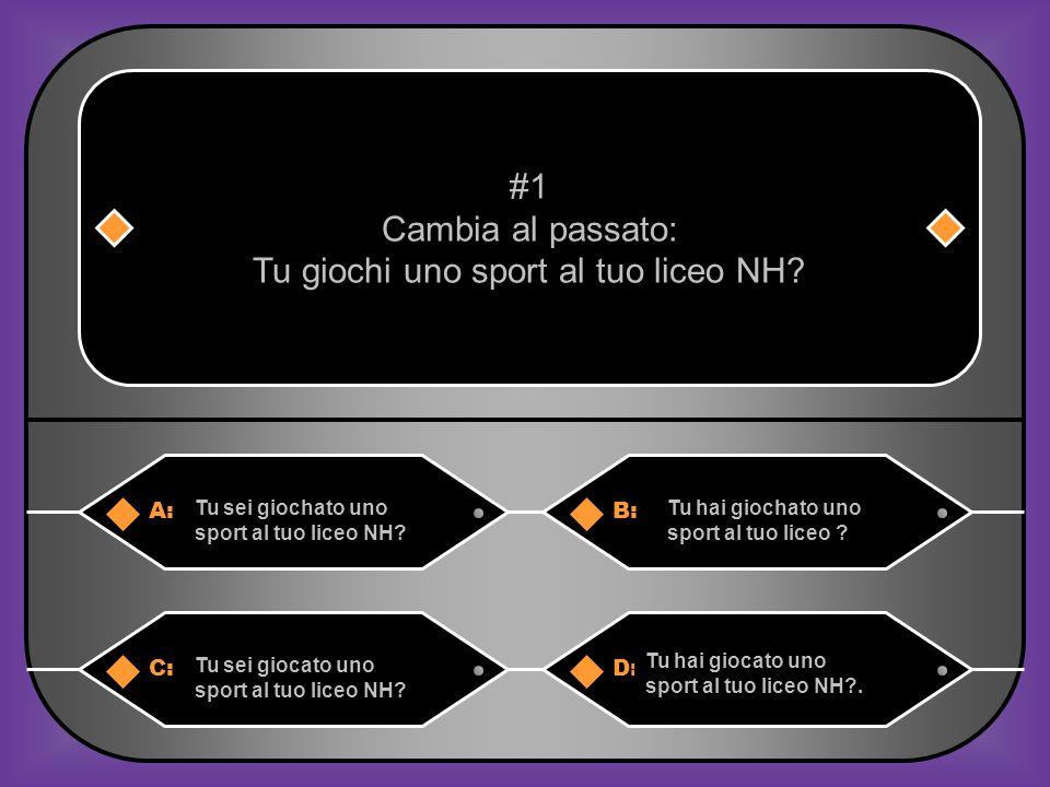 A:B: Tu sei giochato uno sport al tuo liceo NH.Tu hai giochato uno sport al tuo liceo .