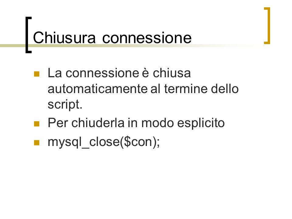 Chiusura connessione La connessione è chiusa automaticamente al termine dello script.
