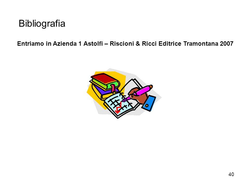 40 Bibliografia Entriamo in Azienda 1 Astolfi – Riscioni & Ricci Editrice Tramontana 2007