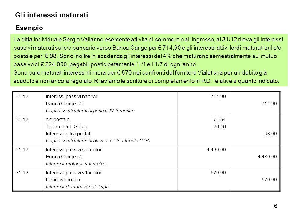 6 Gli interessi maturati La ditta individuale Sergio Vallarino esercente attività di commercio all'ingrosso, al 31/12 rileva gli interessi passivi mat