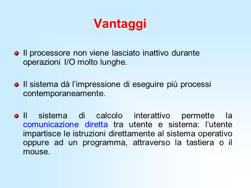 Vantaggi Il processore non viene lasciato inattivo durante operazioni I/O molto lunghe. Il sistema dà l'impressione di eseguire più processi contempor