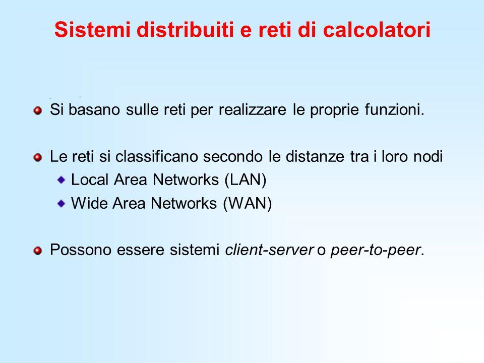 Sistemi distribuiti e reti di calcolatori Si basano sulle reti per realizzare le proprie funzioni. Le reti si classificano secondo le distanze tra i l