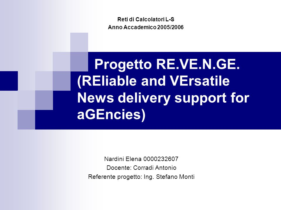 Progetto RE.VE.N.GE. (REliable and VErsatile News delivery support for aGEncies) Reti di Calcolatori L-S Anno Accademico 2005/2006 Nardini Elena 00002